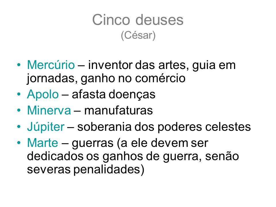 Cinco deuses (César) Mercúrio – inventor das artes, guia em jornadas, ganho no comércio. Apolo – afasta doenças.