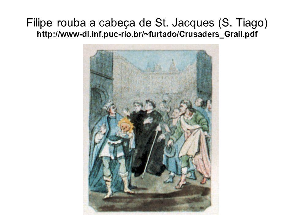 Filipe rouba a cabeça de St. Jacques (S. Tiago) http://www-di. inf