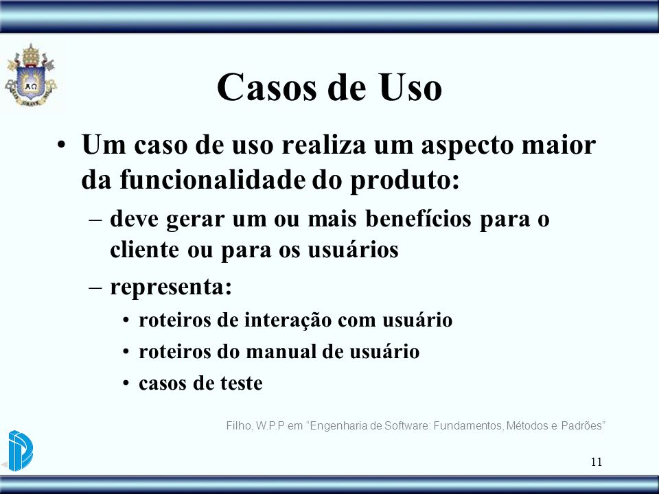 Casos de Uso Um caso de uso realiza um aspecto maior da funcionalidade do produto: