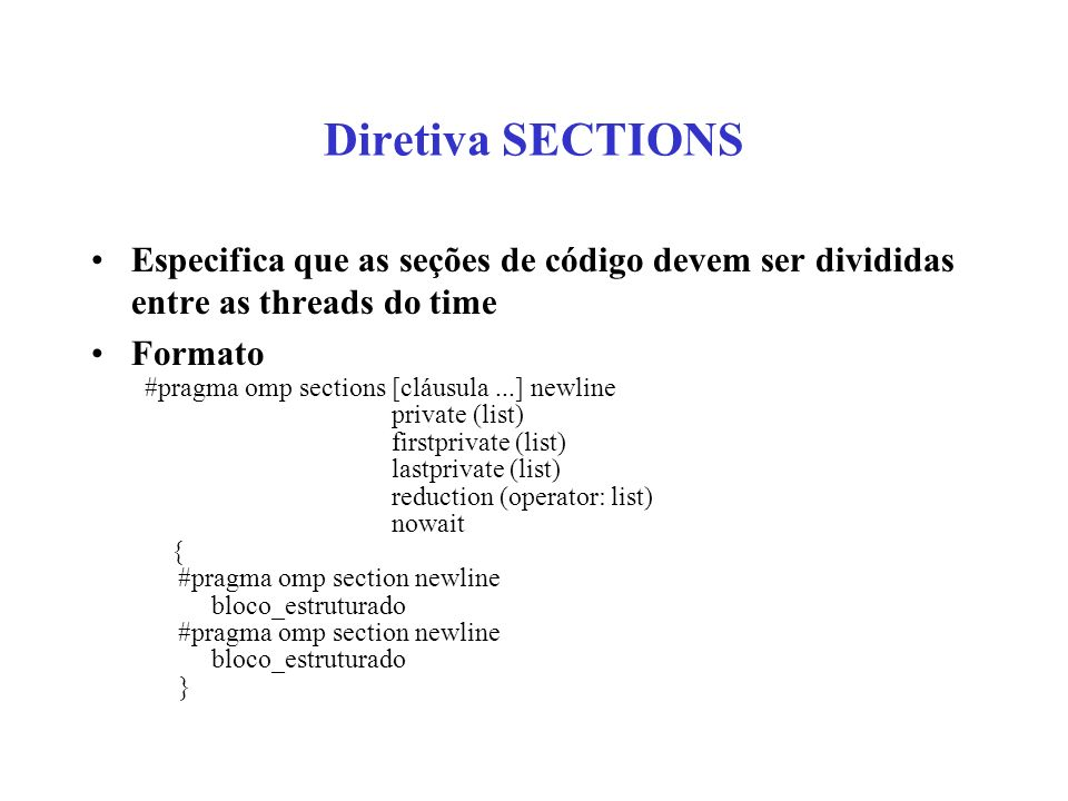 Diretiva SECTIONS Especifica que as seções de código devem ser divididas entre as threads do time. Formato.