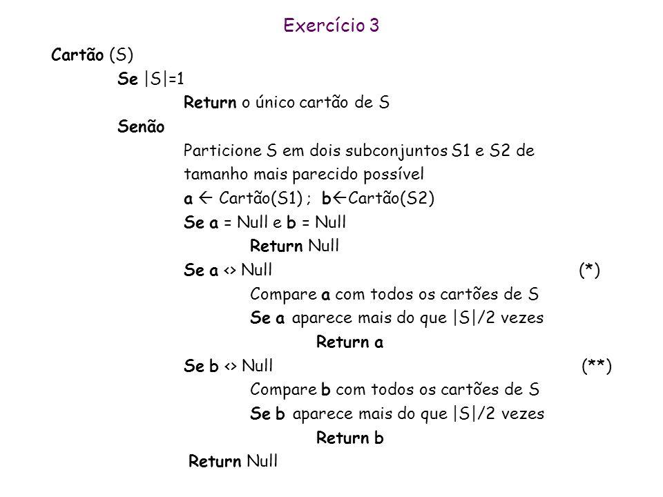 Exercício 3 Cartão (S) Se |S|=1 Return o único cartão de S Senão