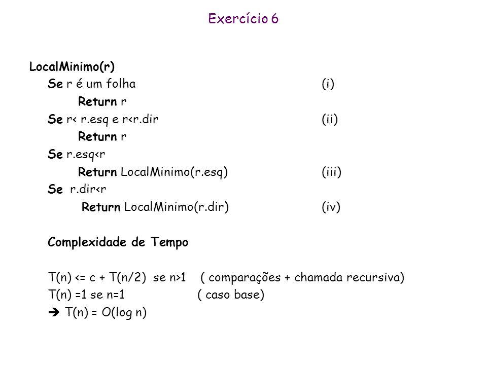 Exercício 6 LocalMinimo(r) Se r é um folha (i) Return r