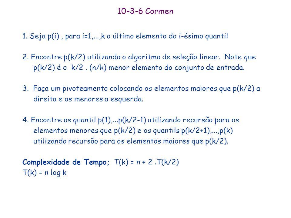 10-3-6 Cormen 1. Seja p(i) , para i=1,...,k o último elemento do i-ésimo quantil.