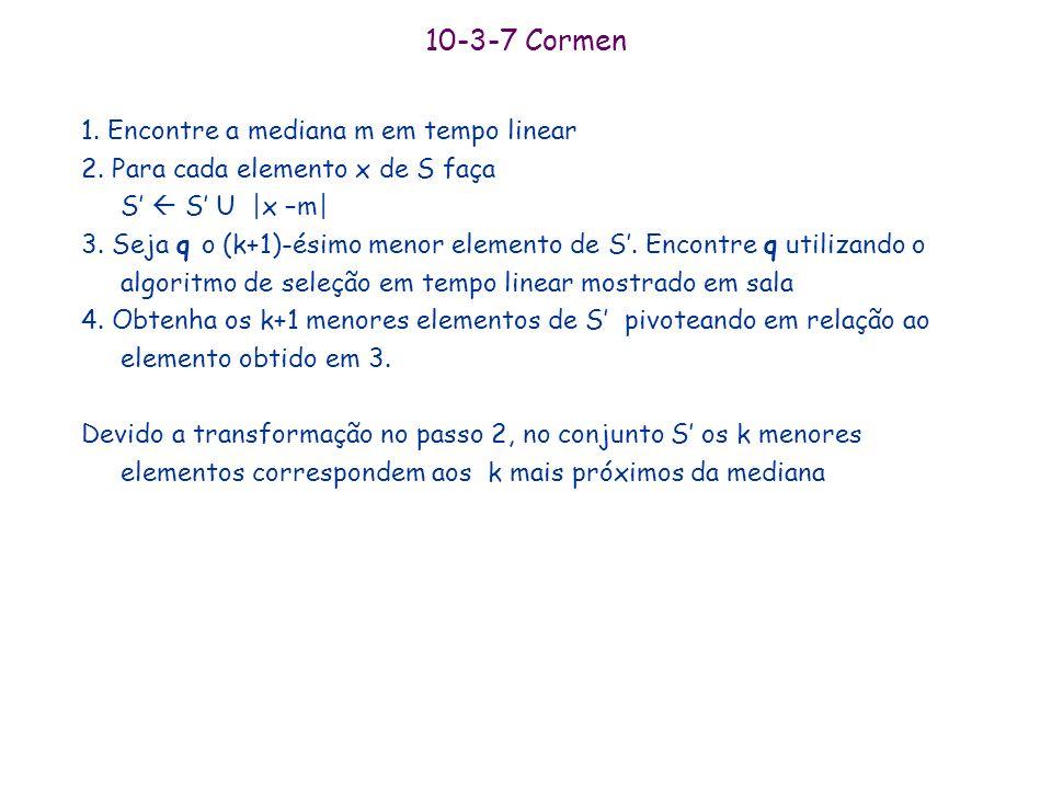 10-3-7 Cormen 1. Encontre a mediana m em tempo linear