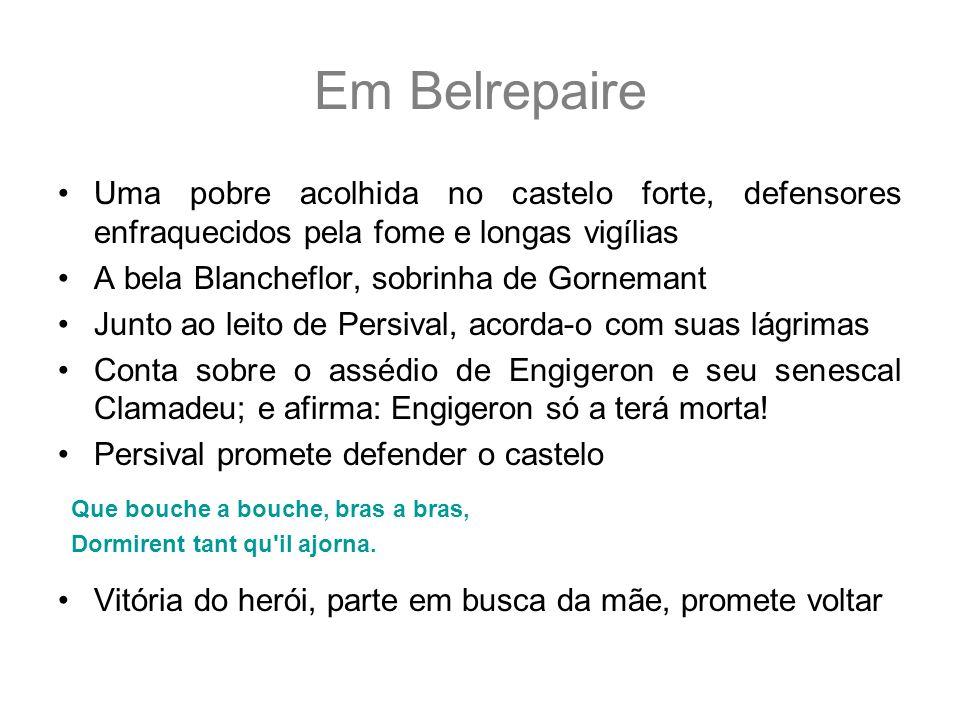 Em Belrepaire Uma pobre acolhida no castelo forte, defensores enfraquecidos pela fome e longas vigílias.