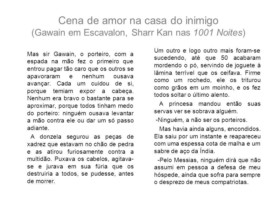 Cena de amor na casa do inimigo (Gawain em Escavalon, Sharr Kan nas 1001 Noites)