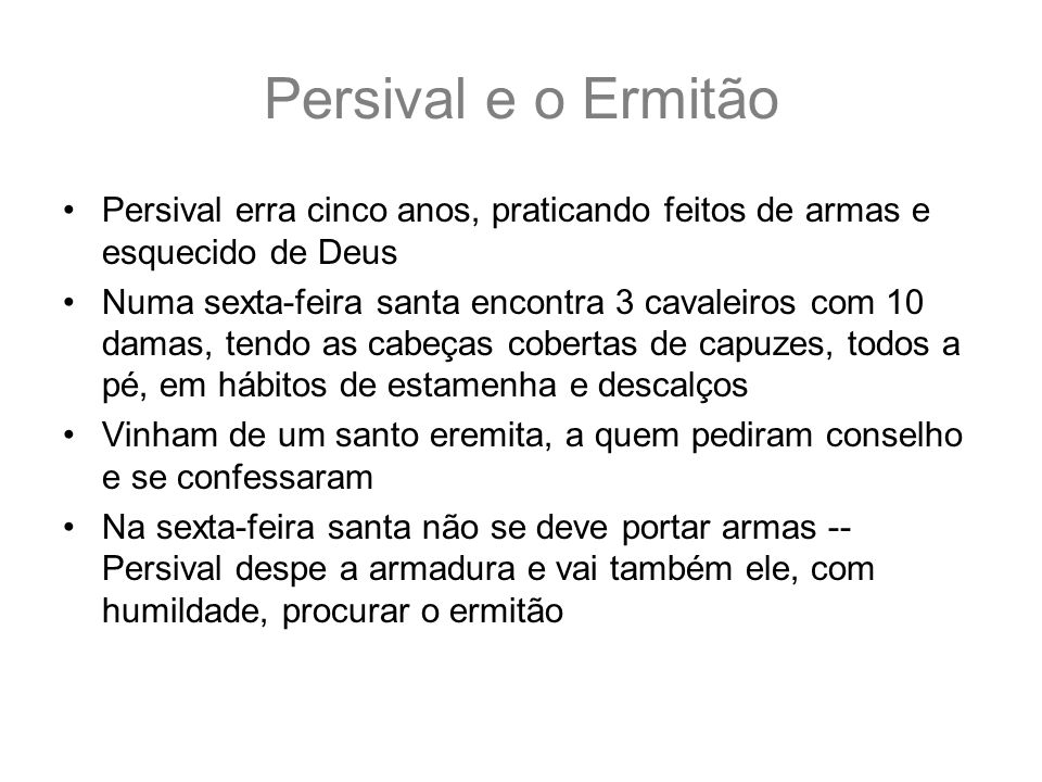 Persival e o ErmitãoPersival erra cinco anos, praticando feitos de armas e esquecido de Deus.