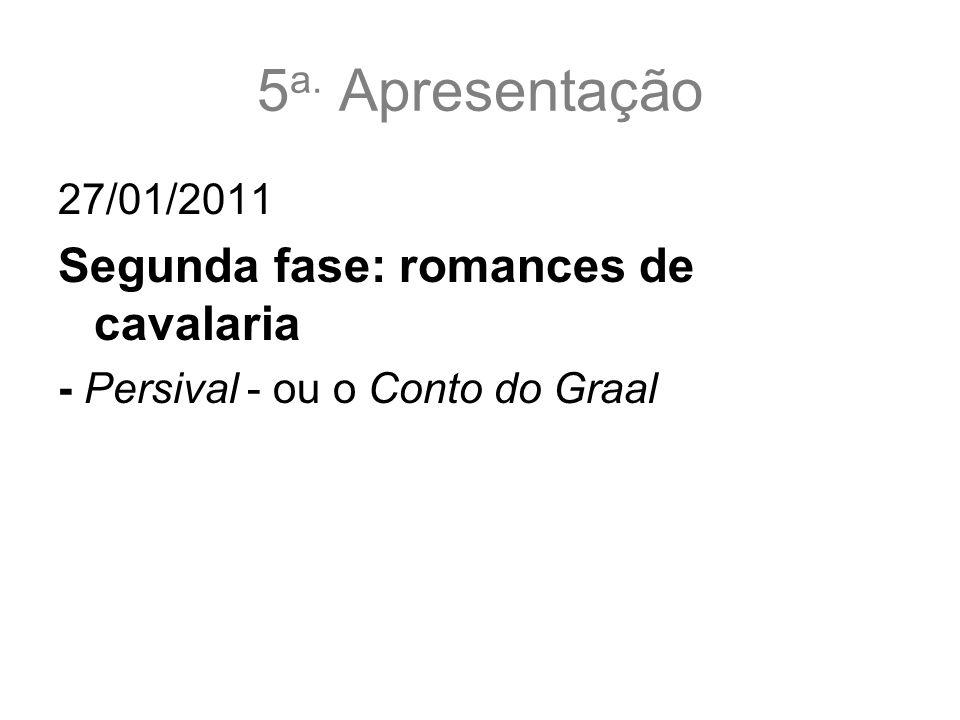 5a. Apresentação Segunda fase: romances de cavalaria 27/01/2011