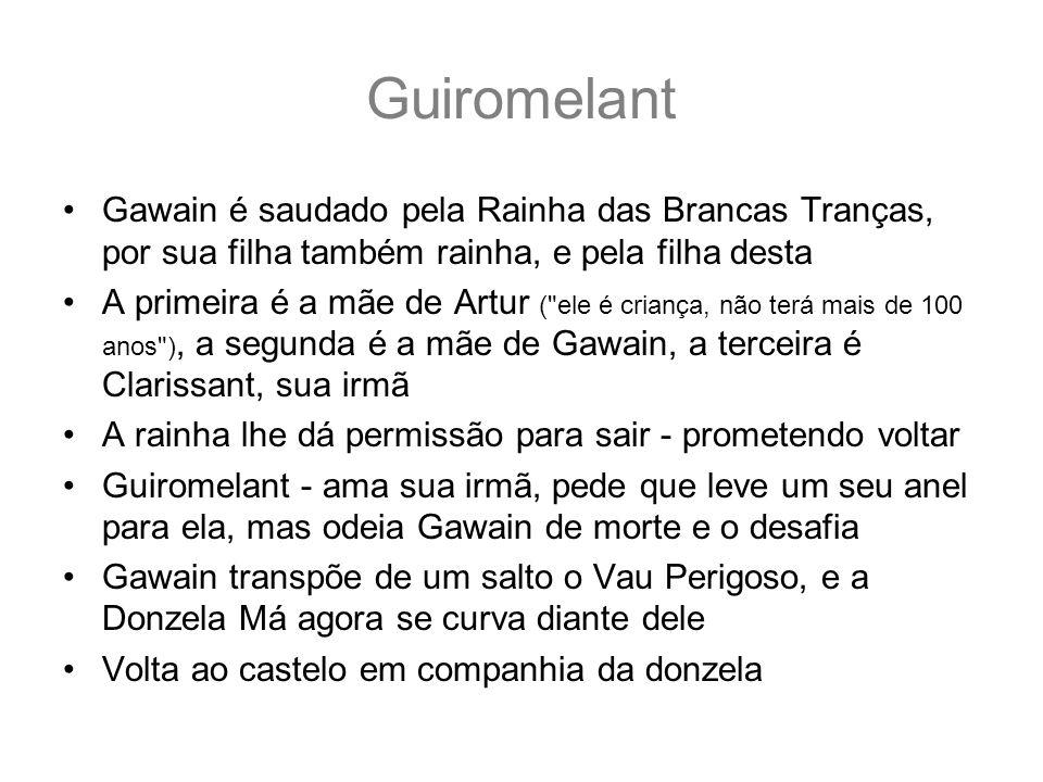 GuiromelantGawain é saudado pela Rainha das Brancas Tranças, por sua filha também rainha, e pela filha desta.