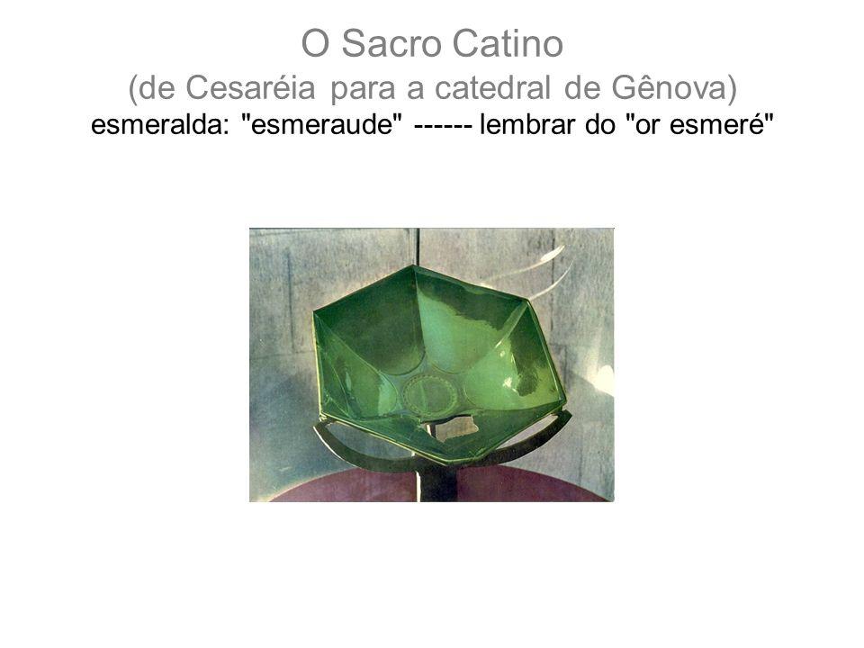 O Sacro Catino (de Cesaréia para a catedral de Gênova) esmeralda: esmeraude ------ lembrar do or esmeré