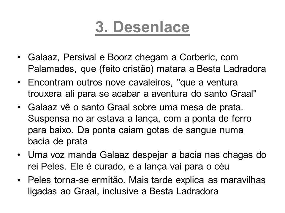 3. Desenlace Galaaz, Persival e Boorz chegam a Corberic, com Palamades, que (feito cristão) matara a Besta Ladradora.