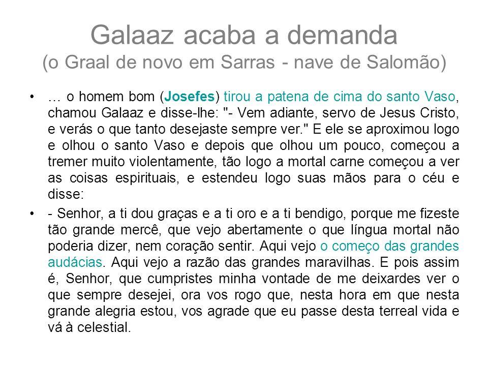 Galaaz acaba a demanda (o Graal de novo em Sarras - nave de Salomão)