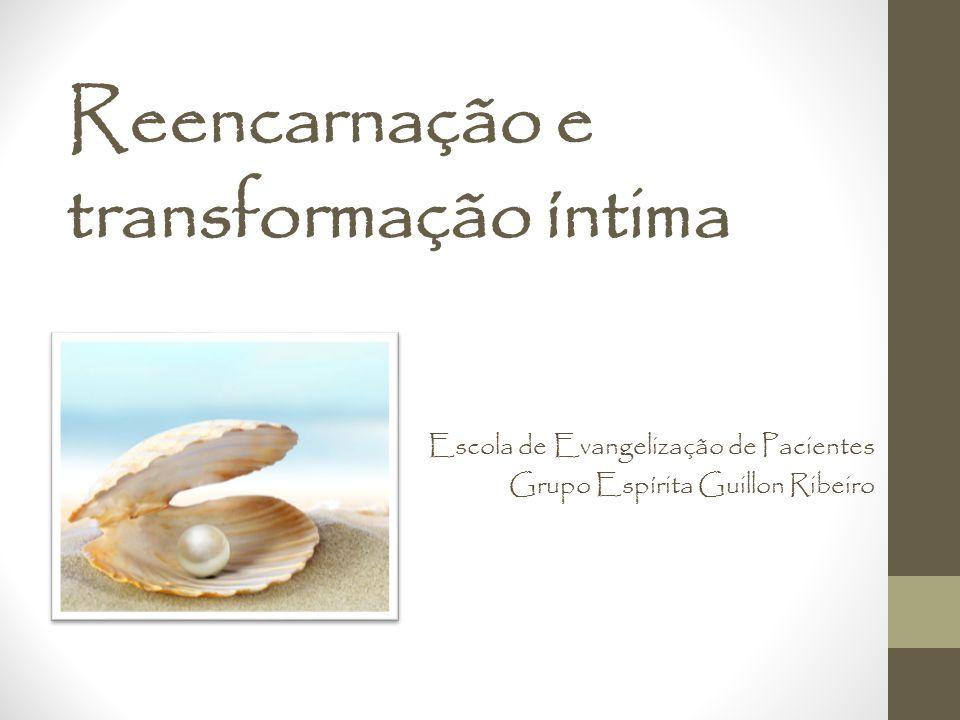 Reencarnação e transformação íntima