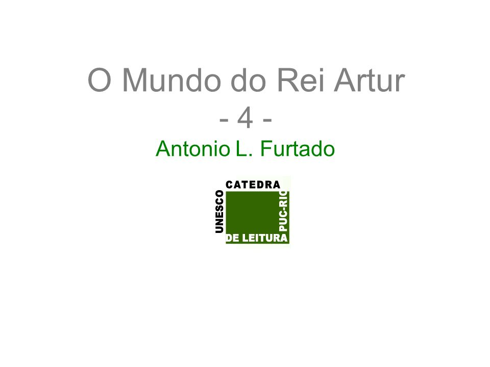 O Mundo do Rei Artur - 4 - Antonio L. Furtado