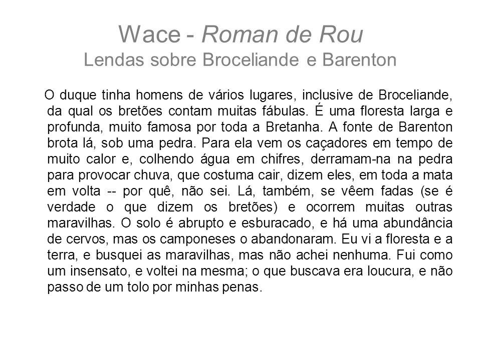 Wace - Roman de Rou Lendas sobre Broceliande e Barenton