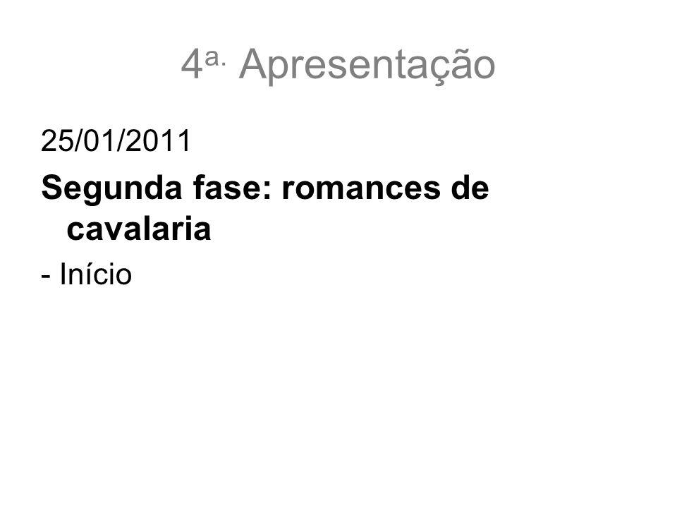 4a. Apresentação Segunda fase: romances de cavalaria 25/01/2011