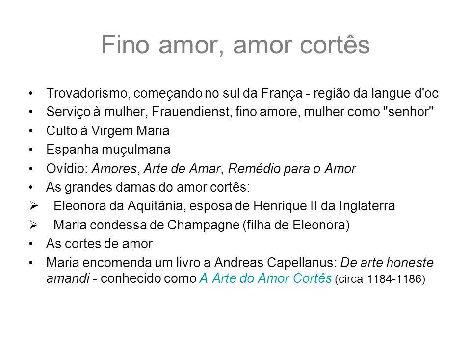 Fino amor, amor cortês Trovadorismo, começando no sul da França - região da langue d oc.