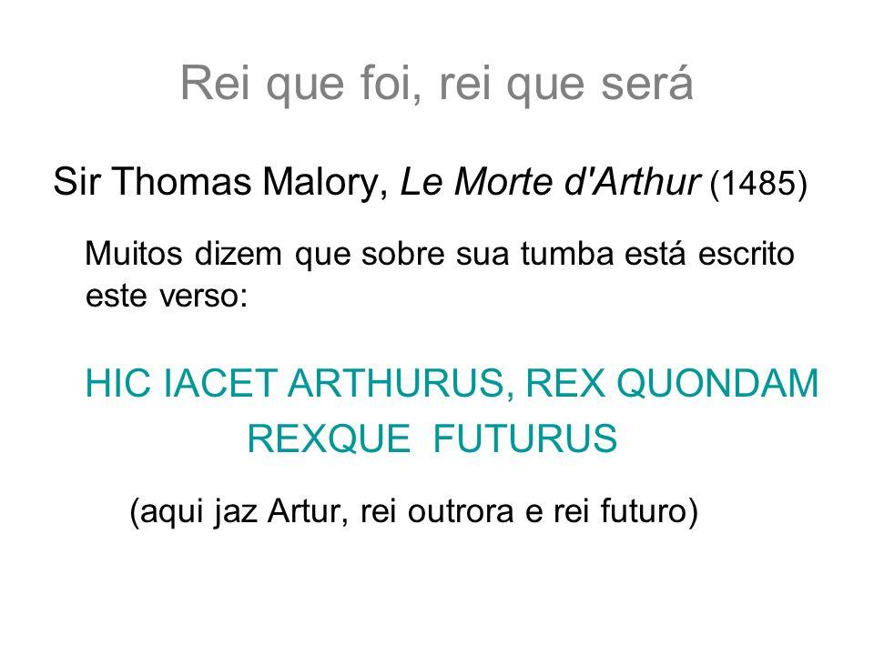 Rei que foi, rei que será Sir Thomas Malory, Le Morte d Arthur (1485)