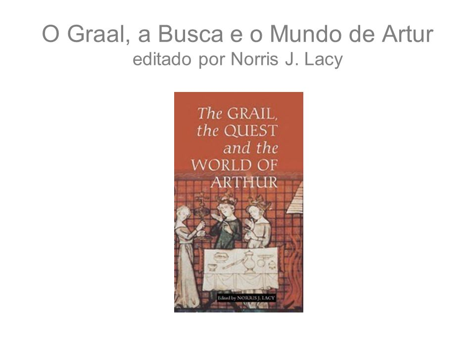 O Graal, a Busca e o Mundo de Artur editado por Norris J. Lacy
