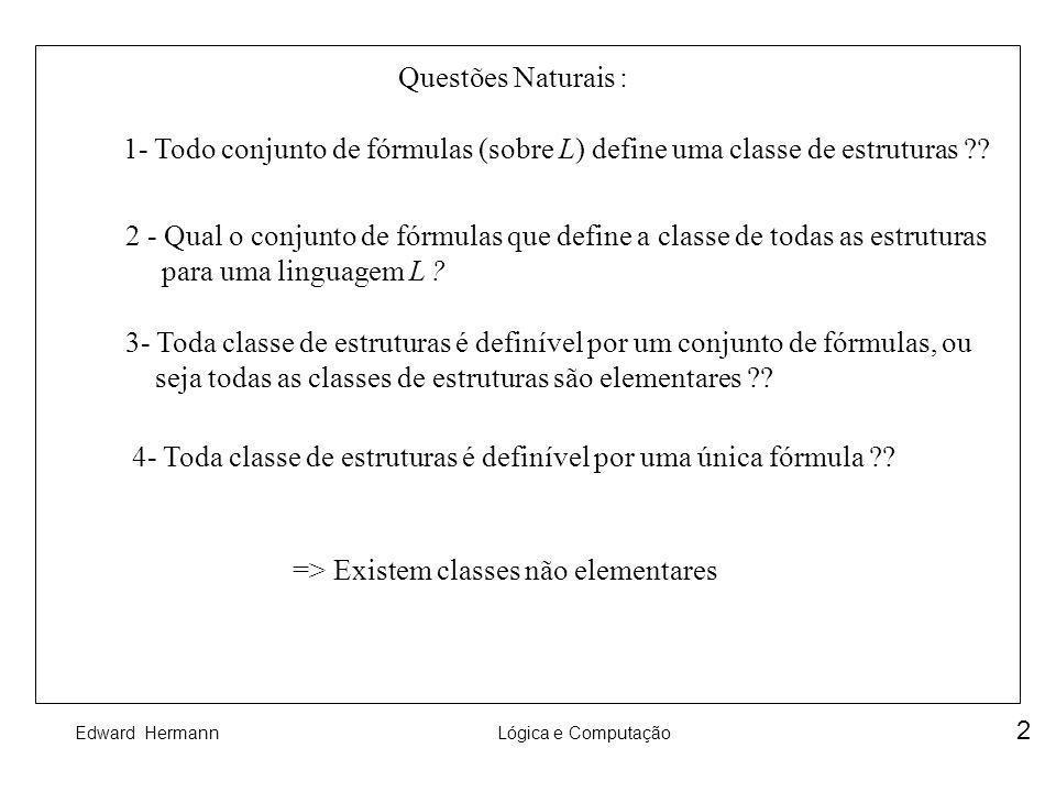 Questões Naturais : 1- Todo conjunto de fórmulas (sobre L) define uma classe de estruturas