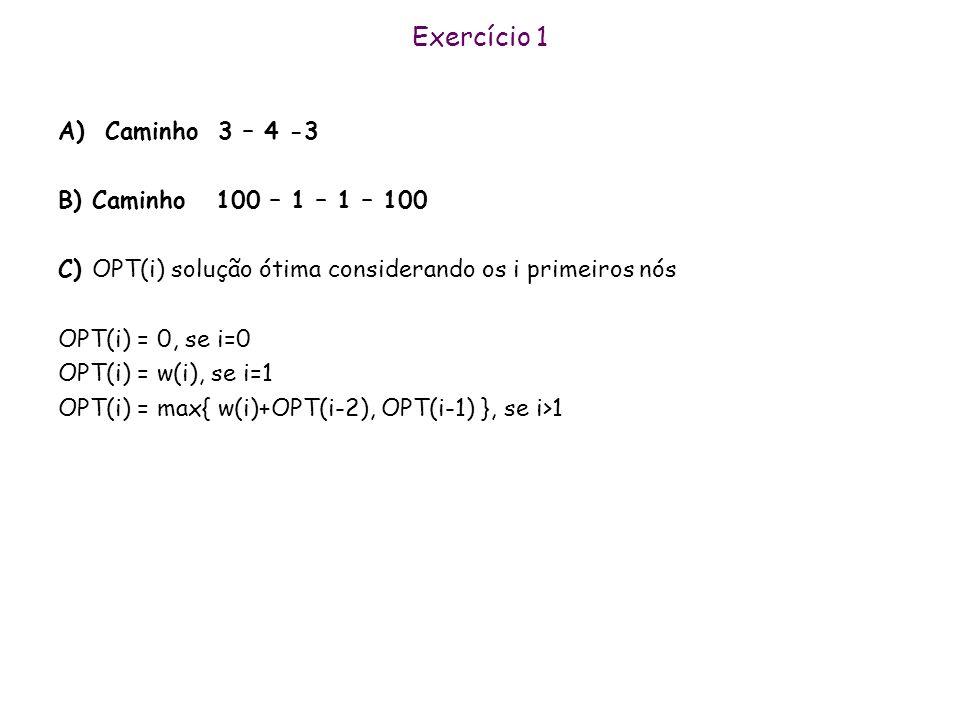Exercício 1 A) Caminho 3 – 4 -3 B) Caminho 100 – 1 – 1 – 100