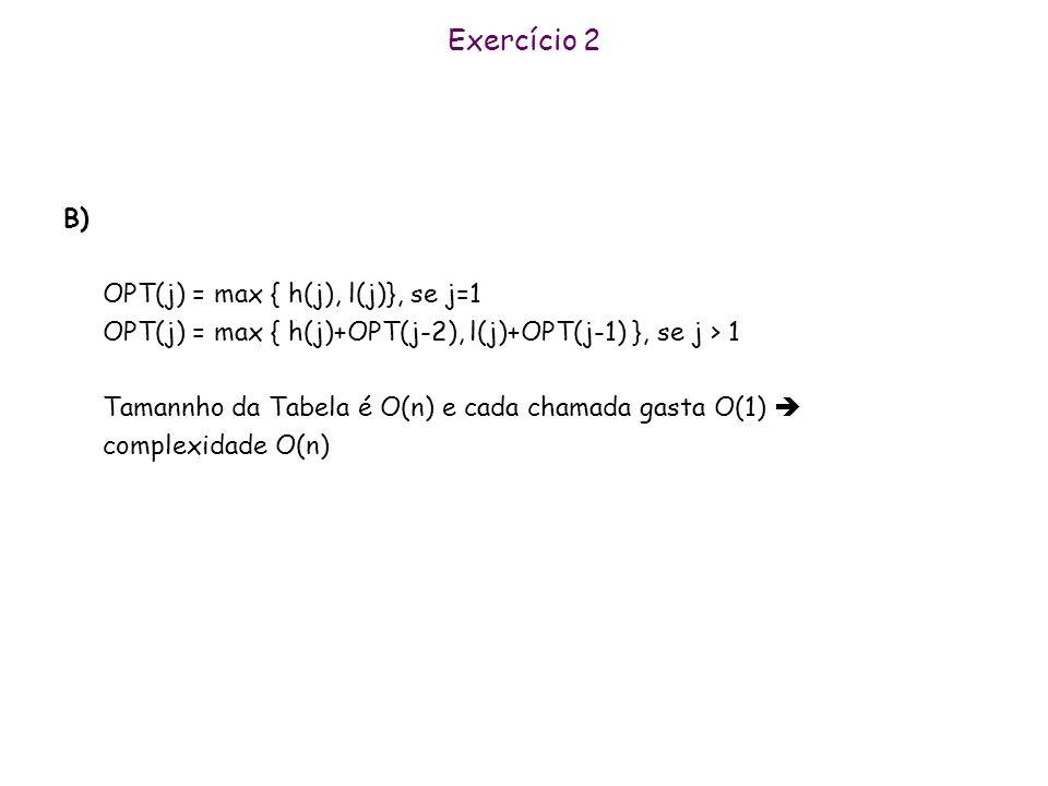Exercício 2 B) OPT(j) = max { h(j), l(j)}, se j=1