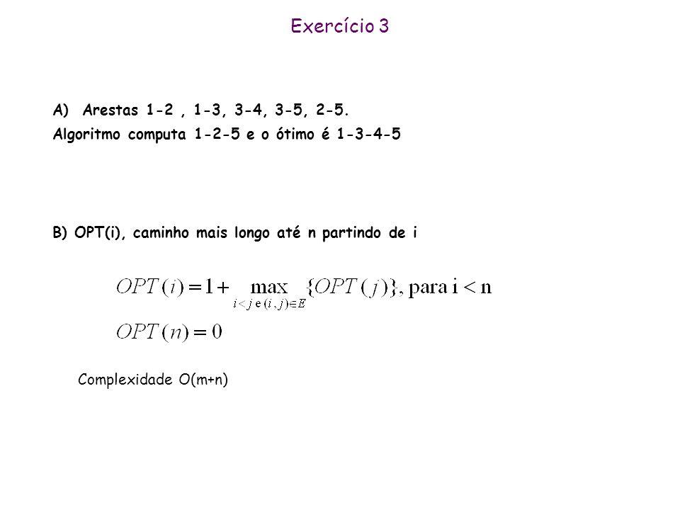 Exercício 3 A) Arestas 1-2 , 1-3, 3-4, 3-5, 2-5.