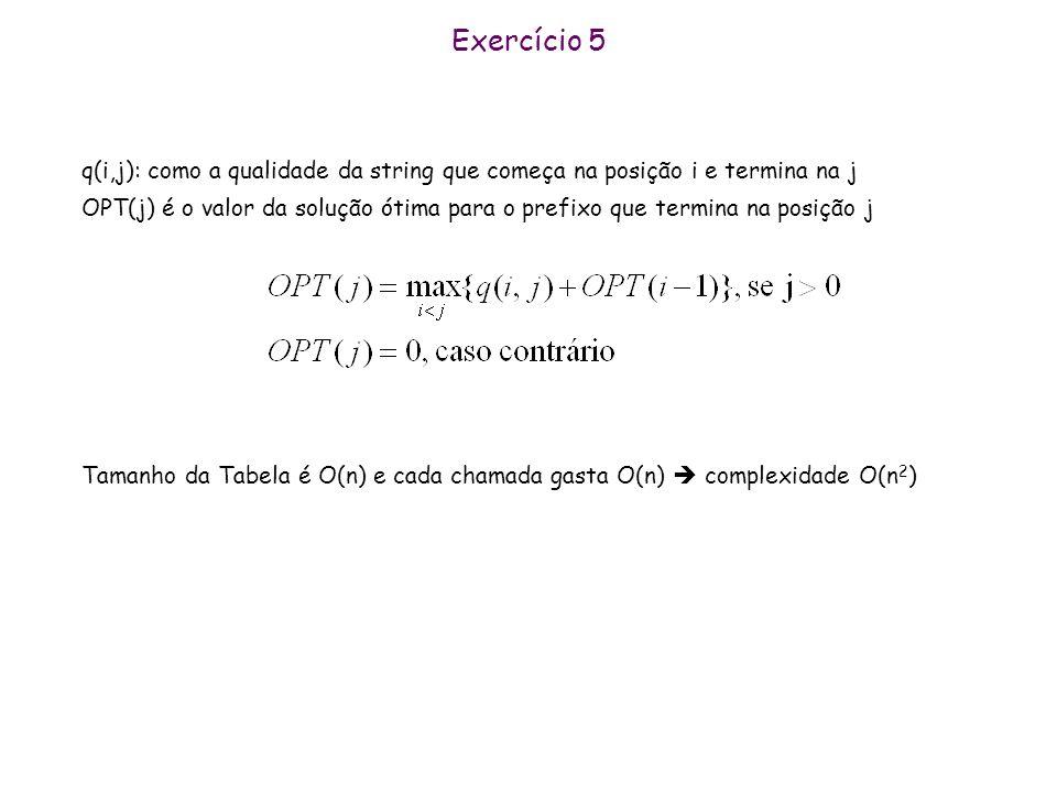 Exercício 5 q(i,j): como a qualidade da string que começa na posição i e termina na j.