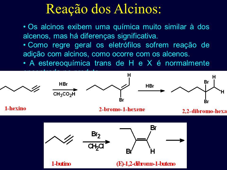 Reação dos Alcinos: Os alcinos exibem uma química muito similar à dos alcenos, mas há diferenças significativa.