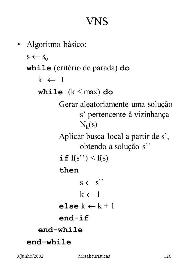 VNS Algoritmo básico: s  s0 while (critério de parada) do k  1