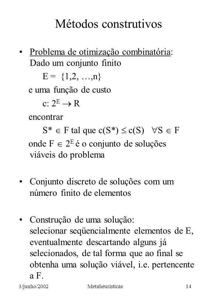 Métodos construtivos Problema de otimização combinatória: Dado um conjunto finito. E = {1,2, …,n}