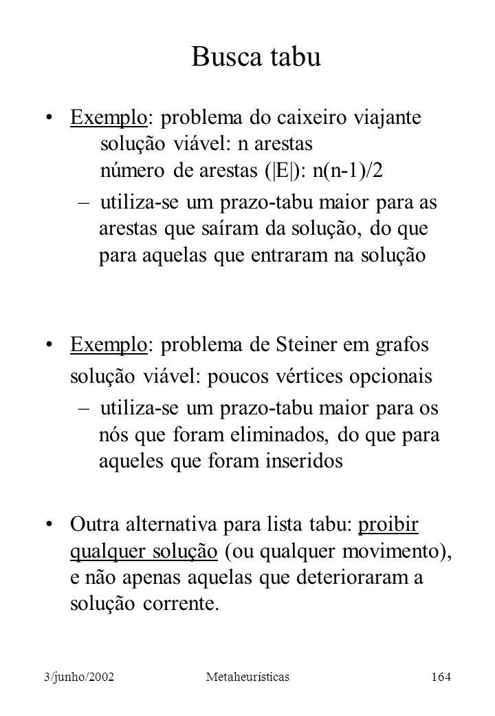 Busca tabu Exemplo: problema do caixeiro viajante solução viável: n arestas número de arestas (|E|): n(n-1)/2.