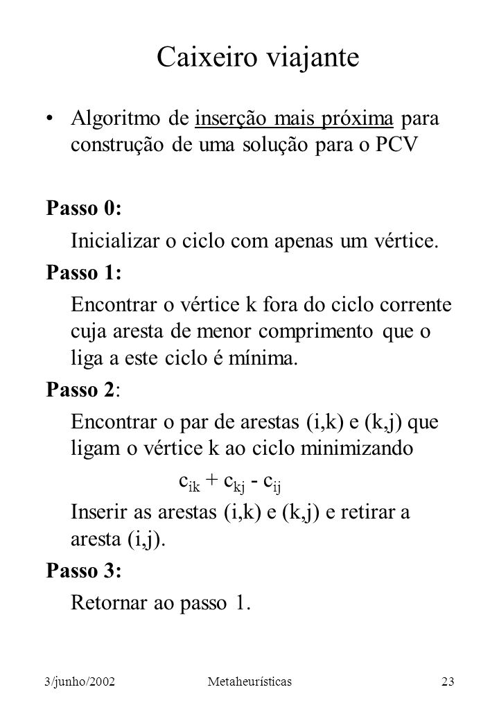 Caixeiro viajante Algoritmo de inserção mais próxima para construção de uma solução para o PCV. Passo 0: