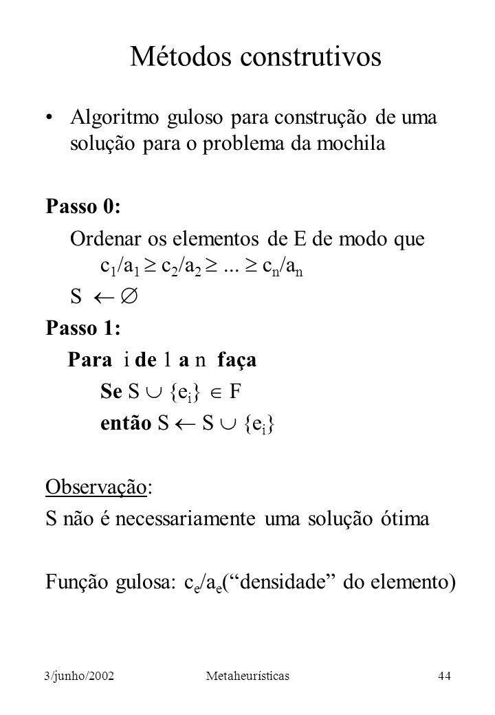 Métodos construtivos Algoritmo guloso para construção de uma solução para o problema da mochila. Passo 0:
