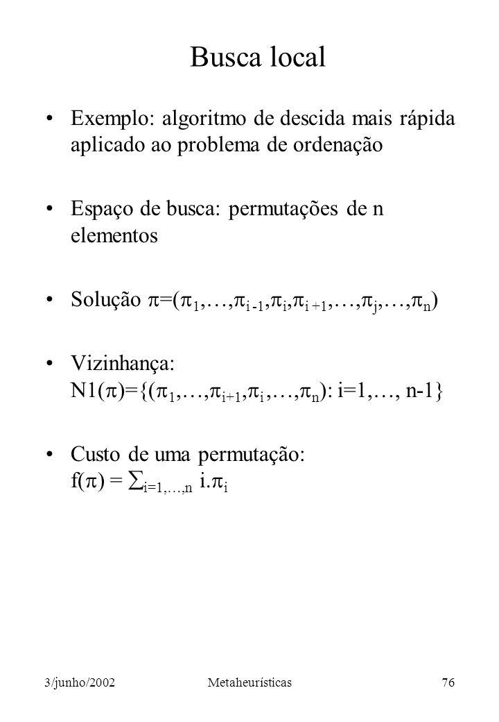 Busca local Exemplo: algoritmo de descida mais rápida aplicado ao problema de ordenação. Espaço de busca: permutações de n elementos.
