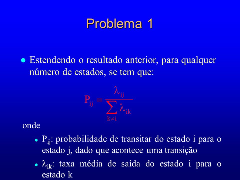 Problema 1Estendendo o resultado anterior, para qualquer número de estados, se tem que: onde.