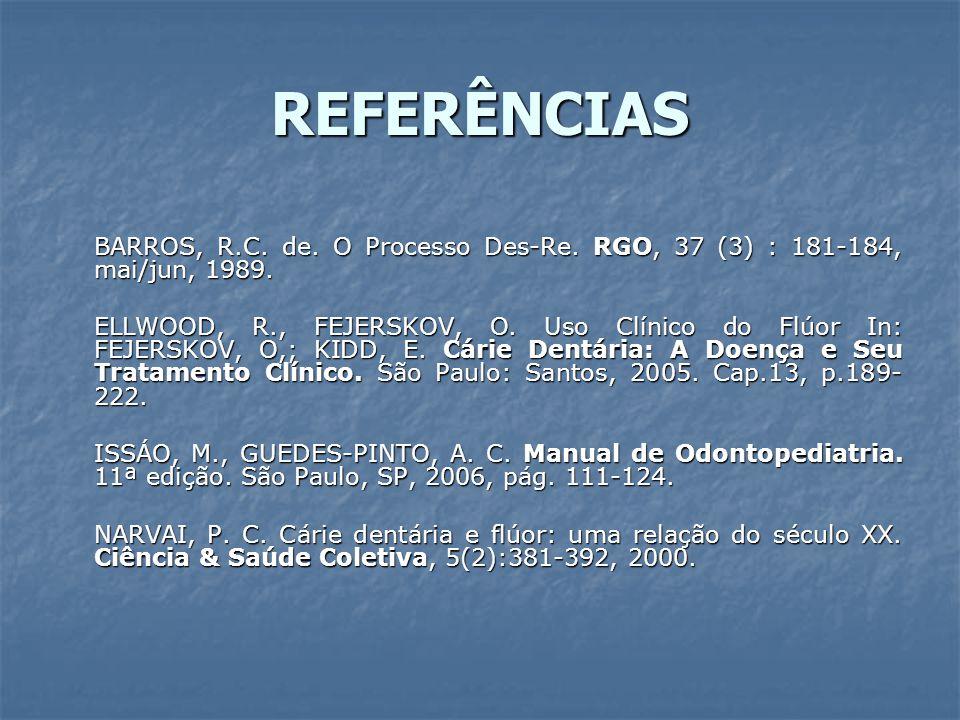 REFERÊNCIAS BARROS, R.C. de. O Processo Des-Re. RGO, 37 (3) : 181-184, mai/jun, 1989.