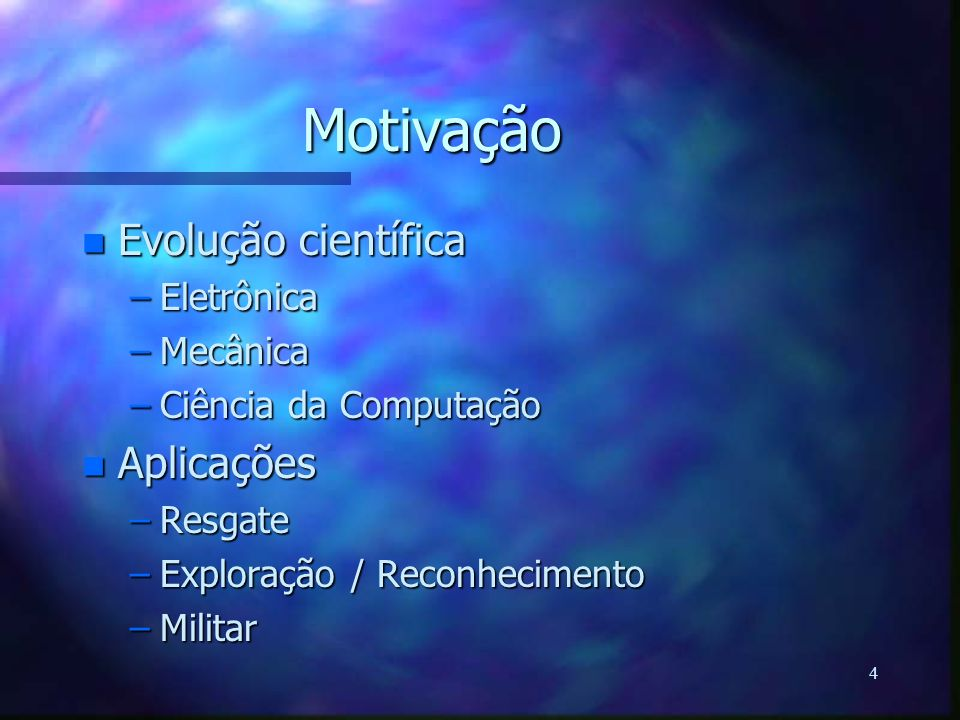 Motivação Evolução científica Aplicações Eletrônica Mecânica