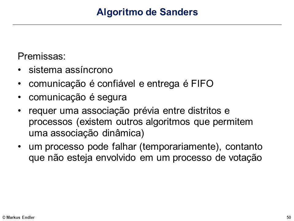 Algoritmo de Sanders Premissas: sistema assíncrono. comunicação é confiável e entrega é FIFO. comunicação é segura.