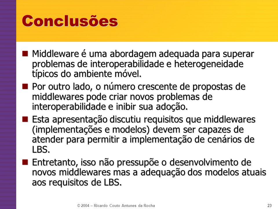 Conclusões Middleware é uma abordagem adequada para superar problemas de interoperabilidade e heterogeneidade típicos do ambiente móvel.