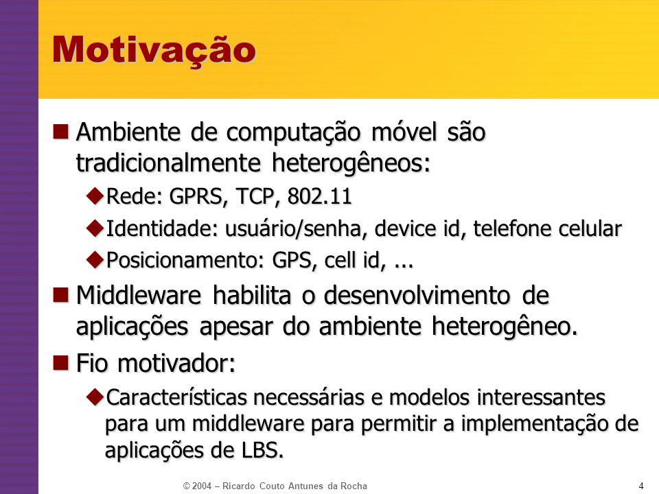 Motivação Ambiente de computação móvel são tradicionalmente heterogêneos: Rede: GPRS, TCP, 802.11.