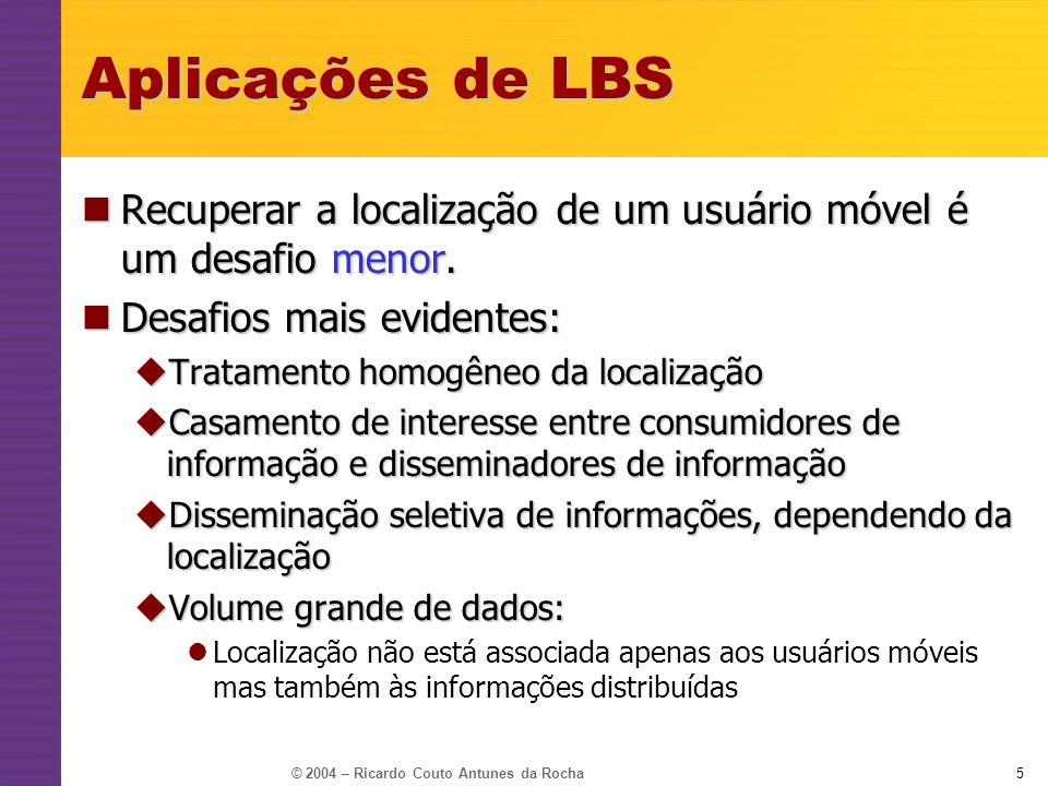 Aplicações de LBS Recuperar a localização de um usuário móvel é um desafio menor. Desafios mais evidentes: