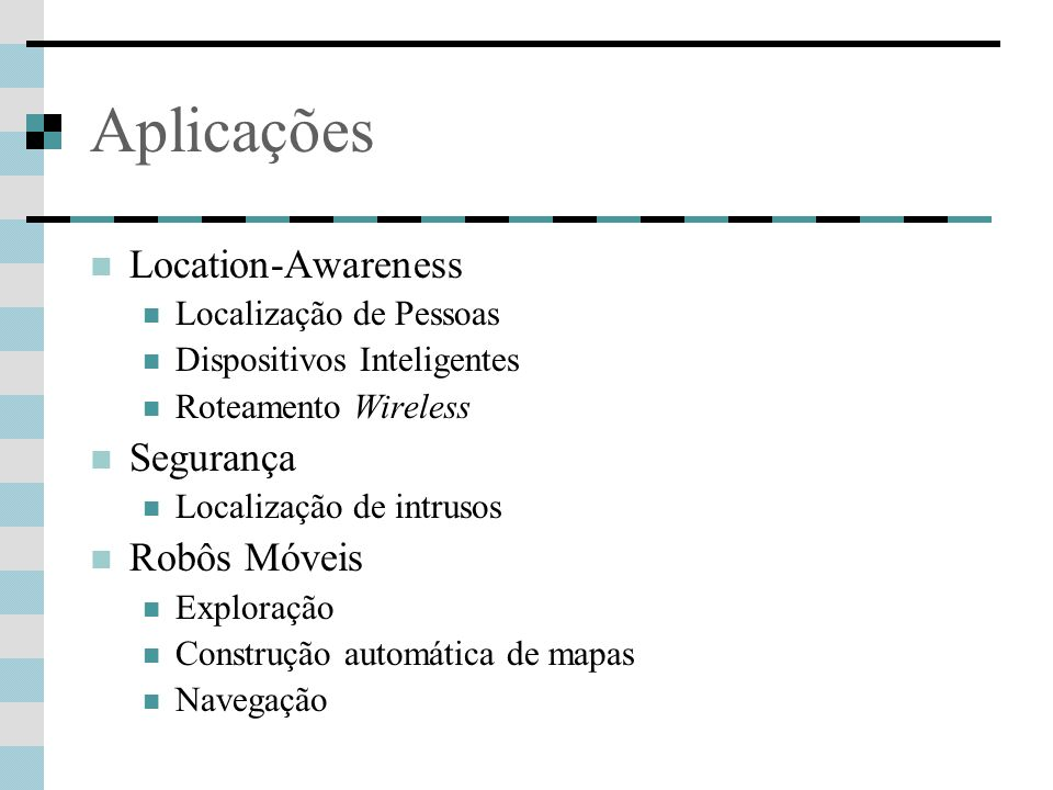 Aplicações Location-Awareness Segurança Robôs Móveis