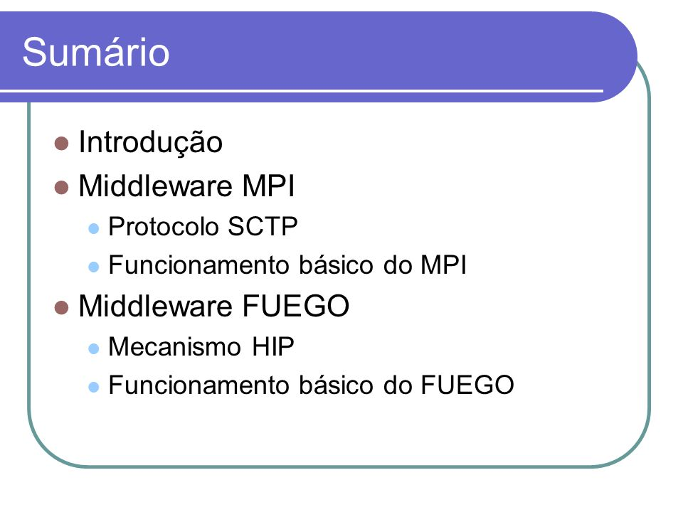 Sumário Introdução Middleware MPI Middleware FUEGO Protocolo SCTP