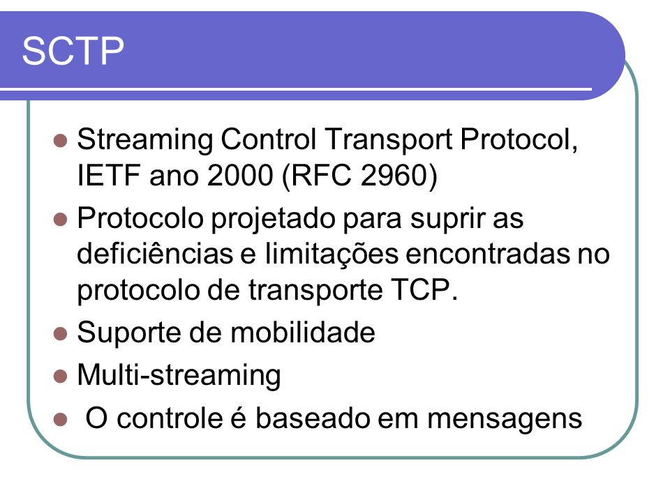 SCTP Streaming Control Transport Protocol, IETF ano 2000 (RFC 2960)