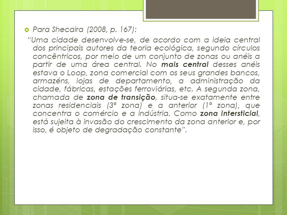 Para Shecaira (2008, p. 167):