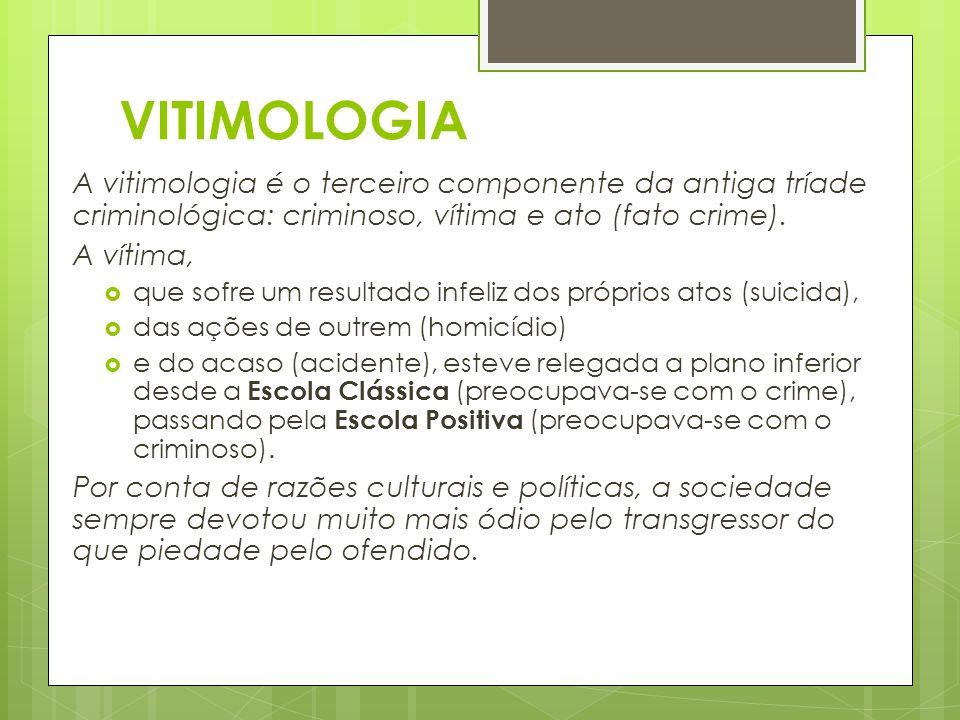 VITIMOLOGIA A vitimologia é o terceiro componente da antiga tríade criminológica: criminoso, vítima e ato (fato crime).