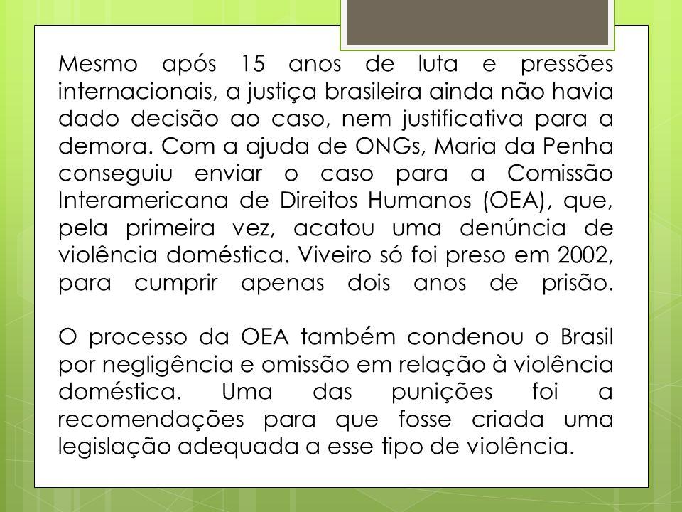 Mesmo após 15 anos de luta e pressões internacionais, a justiça brasileira ainda não havia dado decisão ao caso, nem justificativa para a demora.
