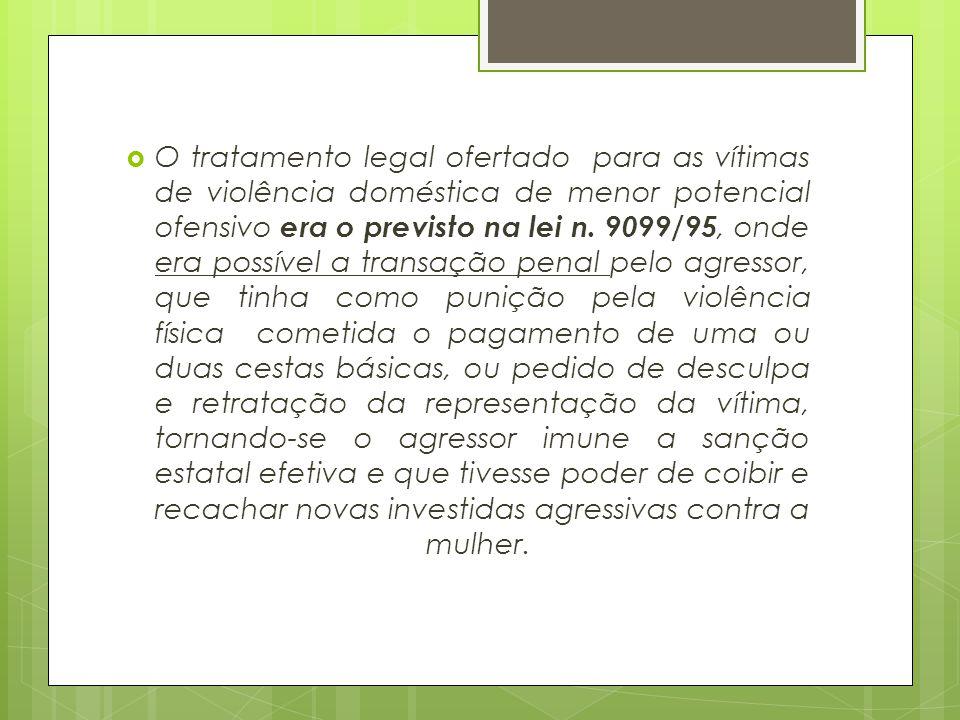 O tratamento legal ofertado para as vítimas de violência doméstica de menor potencial ofensivo era o previsto na lei n.