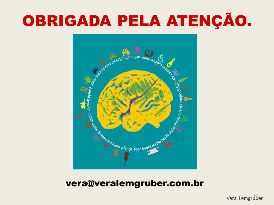 OBRIGADA PELA ATENÇÃO. vera@veralemgruber.com.br Vera Lemgruber